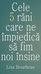 cele_5_rani_care_ne_impiedica_sa_fim_noi_insine_lisa_bourbeau_recenzie