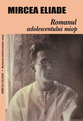 mircea-eliade-romanul-adolescentului-miop